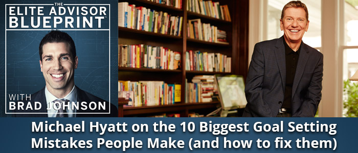 Michael Hyatt on the 10 Biggest Goal Setting Mistakes People Make (and how to fix them)