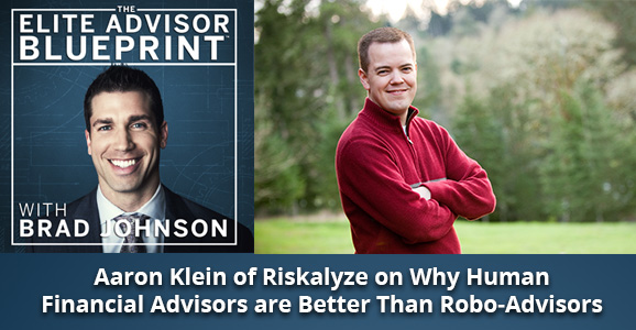 Aaron Klein of Riskalyze on Why Human Financial Advisors are Better Than Robo-Advisors