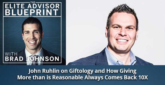 John Ruhlin on Giftology and How Giving More than is Reasonable Always Comes Back 10X