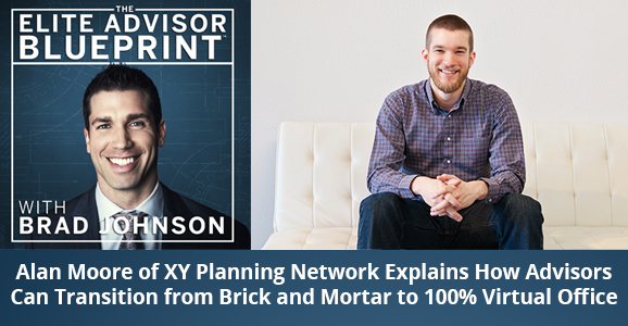Alan Moore of XY Planning Network Explains How Advisors Can Transition from Brick and Mortar to 100% Virtual Office