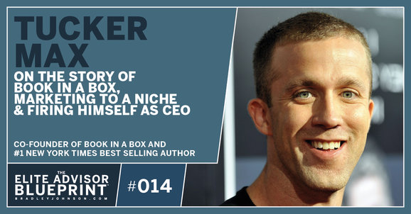 014: Tucker Max on the Story of Book In A Box, Marketing to a Niche & Firing Himself as CEO