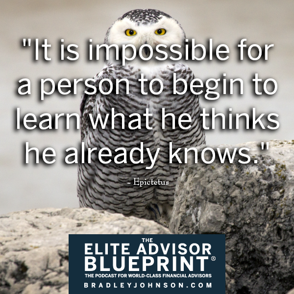 """It is impossible for a person to begin to learn what he thinks he already knows."" - Epictetus-Quote"