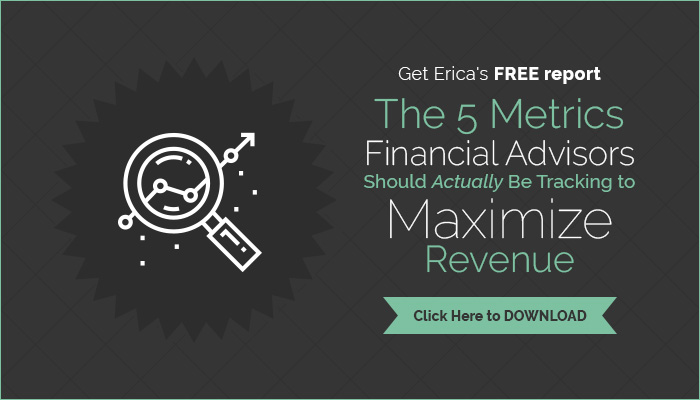 erica pauly track that advisor - five metrics financial advisors should track to maximize revenue